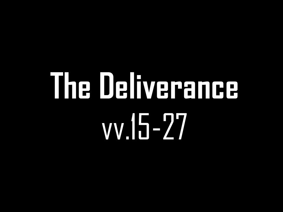 The Deliverance vv.15-27
