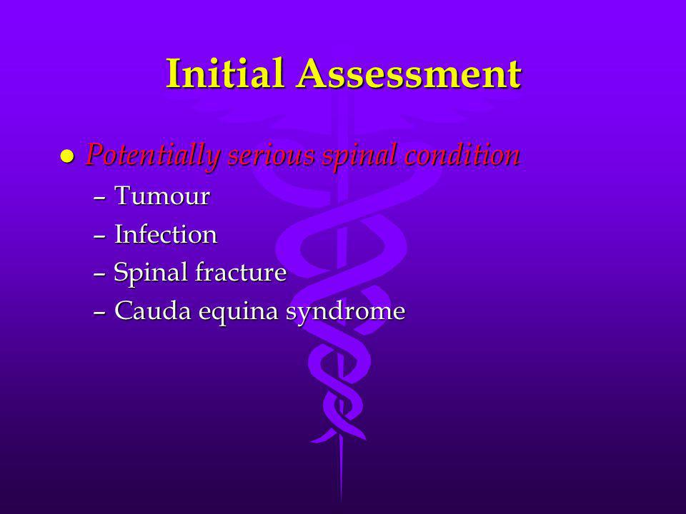 Initial Assessment Potentially serious spinal condition Tumour