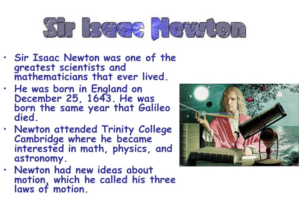 Sir Isaac Newton was one of the greatest scientists and mathematicians that ever lived.