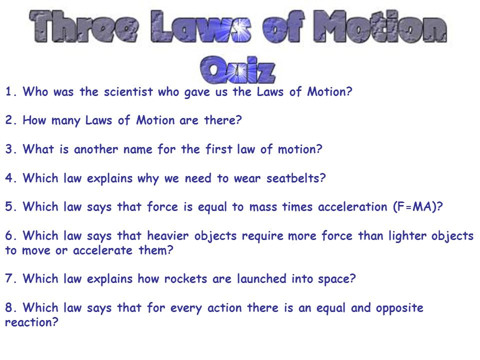 1. Who was the scientist who gave us the Laws of Motion. 2