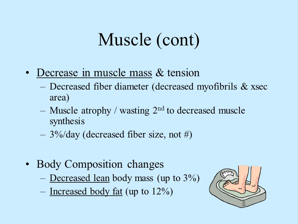 Muscle (cont) Decrease in muscle mass & tension