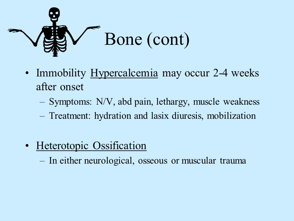 Bone (cont) Immobility Hypercalcemia may occur 2-4 weeks after onset