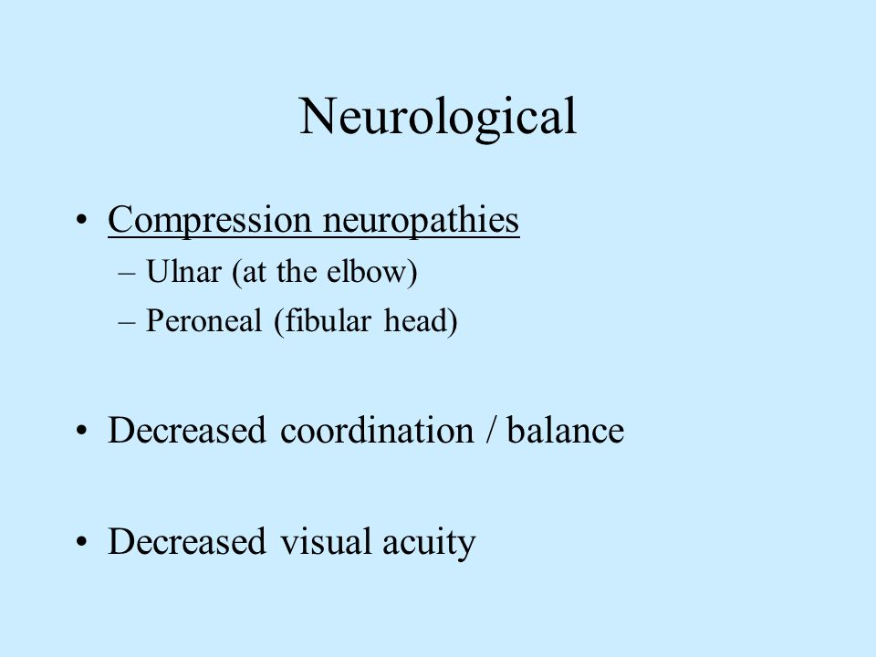 Neurological Compression neuropathies Decreased coordination / balance