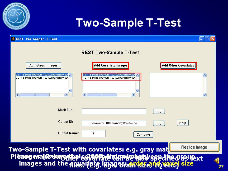 Two-Sample T-Test Two-Sample T-Test with covariates: e.g. gray matter proportion images (Oakes et al., 2007, Neuroimage)