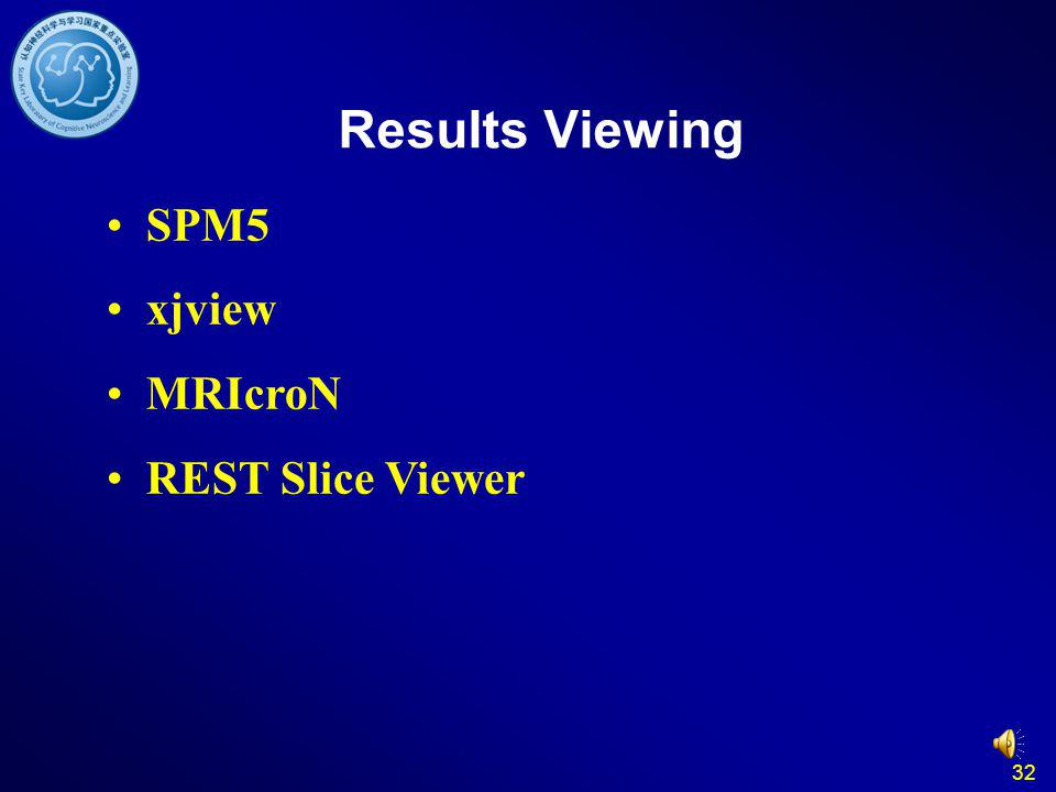 Results Viewing SPM5 xjview MRIcroN REST Slice Viewer 32