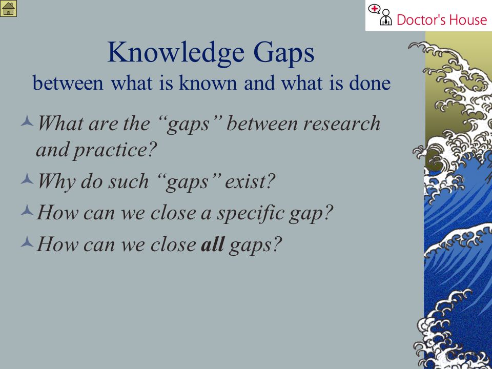 Knowledge Gaps between what is known and what is done