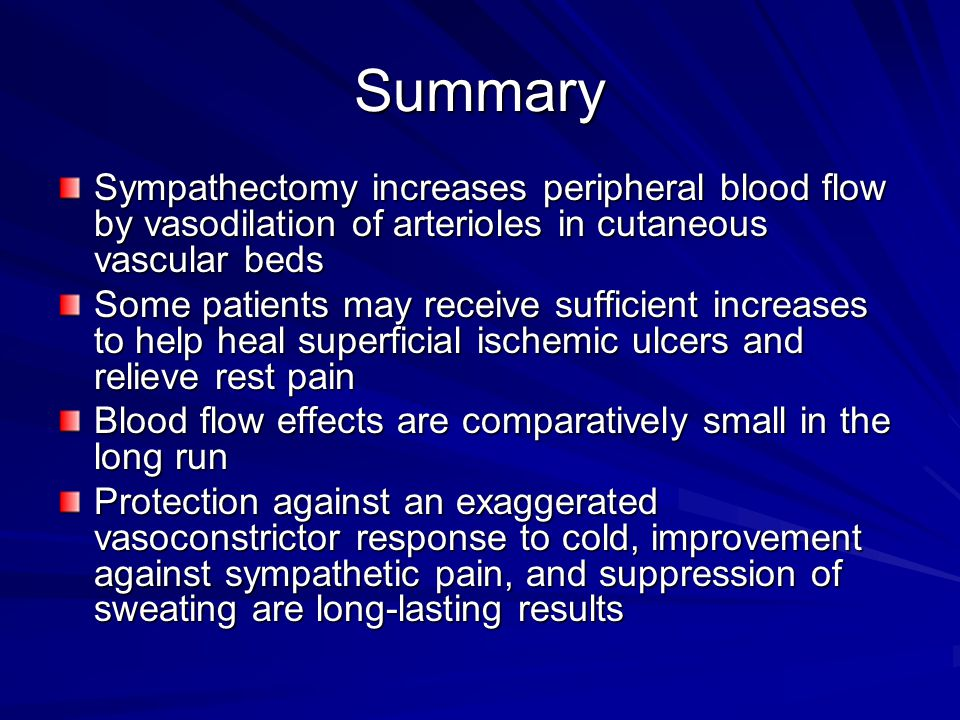 Summary Sympathectomy increases peripheral blood flow by vasodilation of arterioles in cutaneous vascular beds.