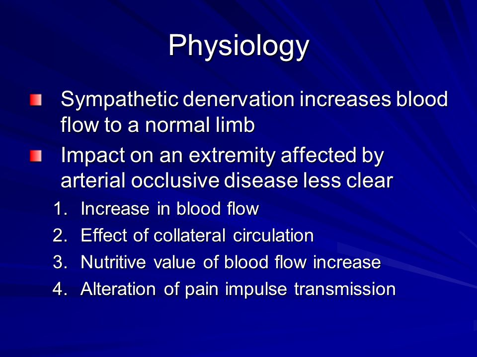 Physiology Sympathetic denervation increases blood flow to a normal limb. Impact on an extremity affected by arterial occlusive disease less clear.
