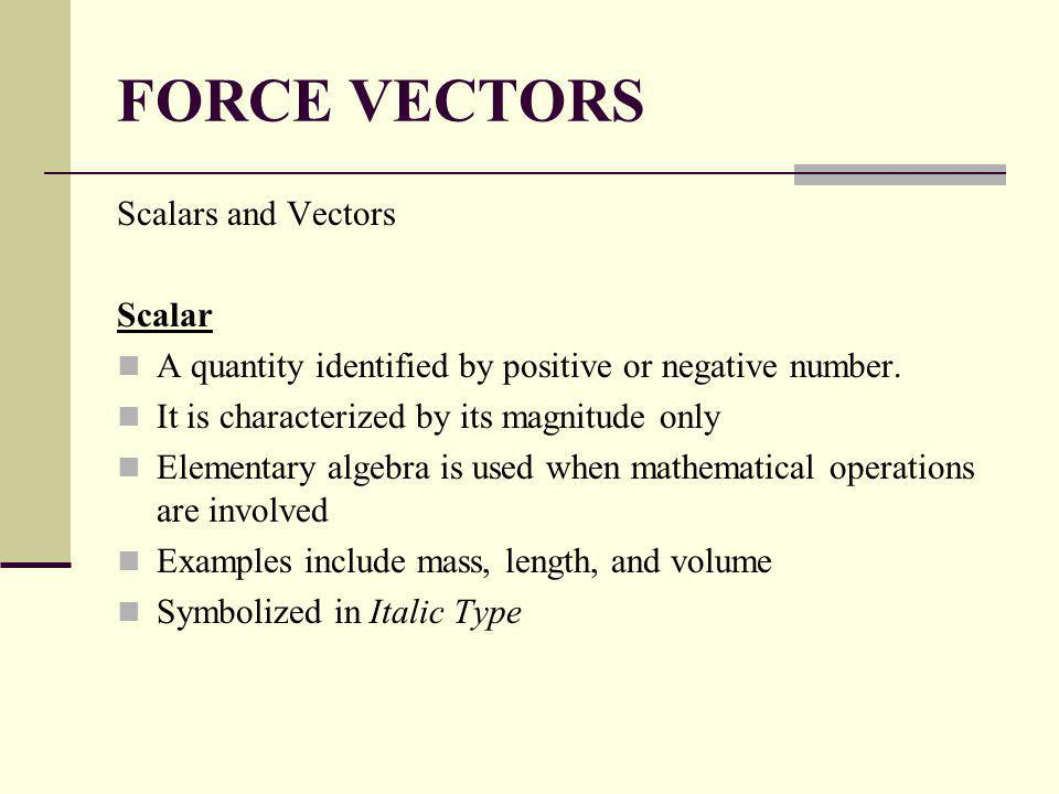 FORCE VECTORS Scalars and Vectors Scalar