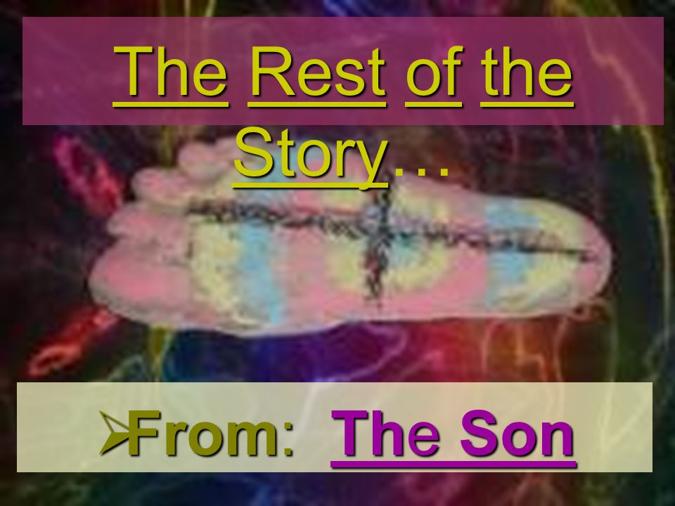 The Rest of the Story… From: The Son