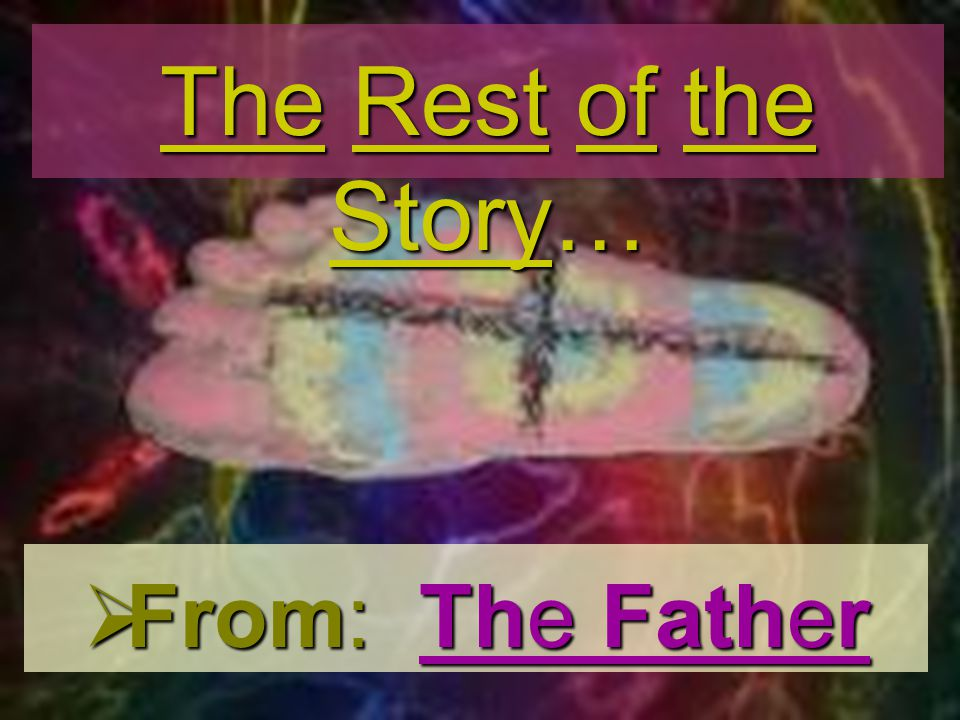 The Rest of the Story… From: The Father