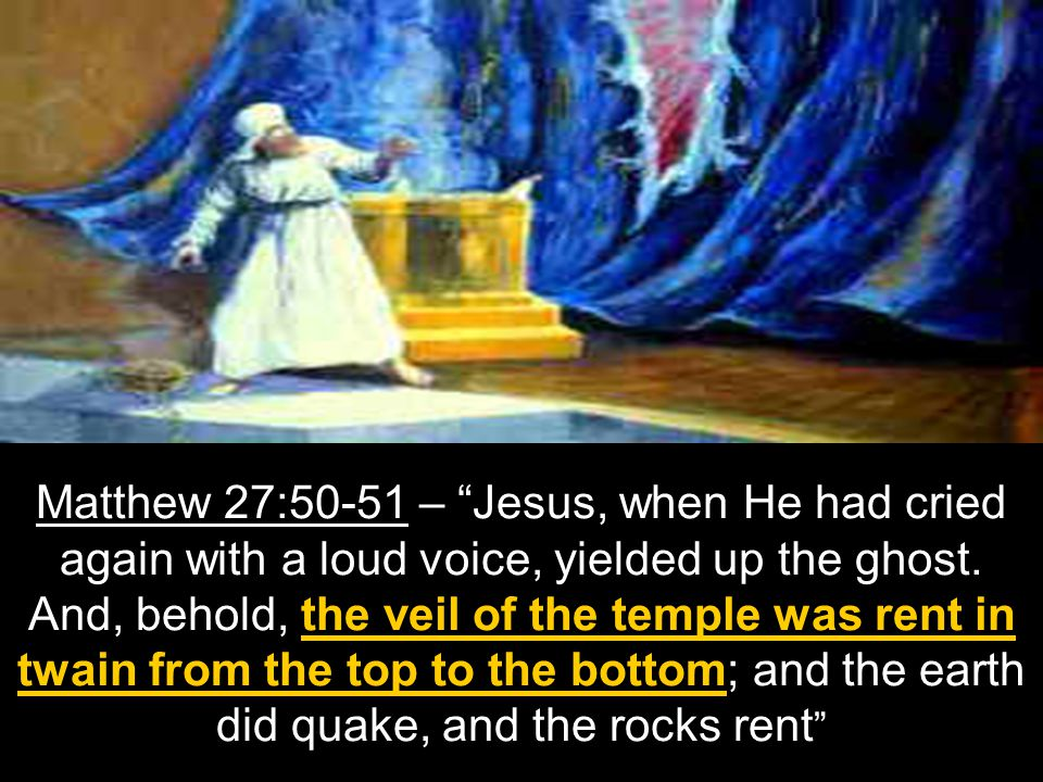 Matthew 27:50-51 – Jesus, when He had cried again with a loud voice, yielded up the ghost.