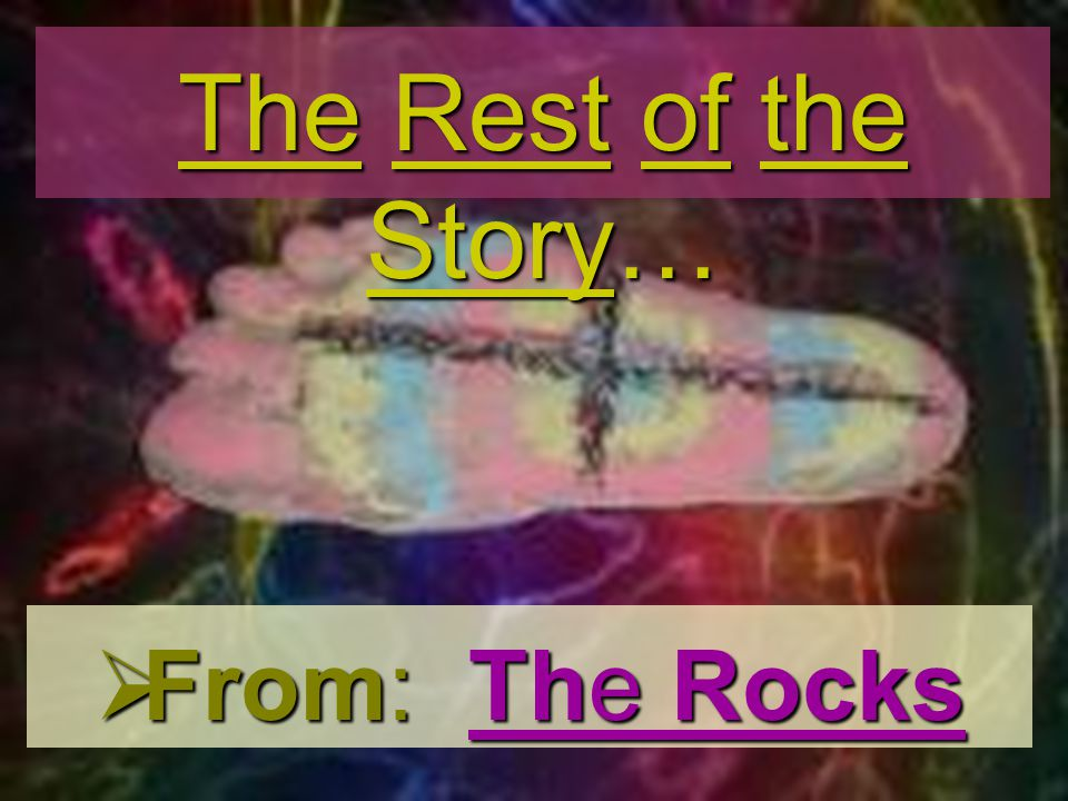 The Rest of the Story… From: The Rocks