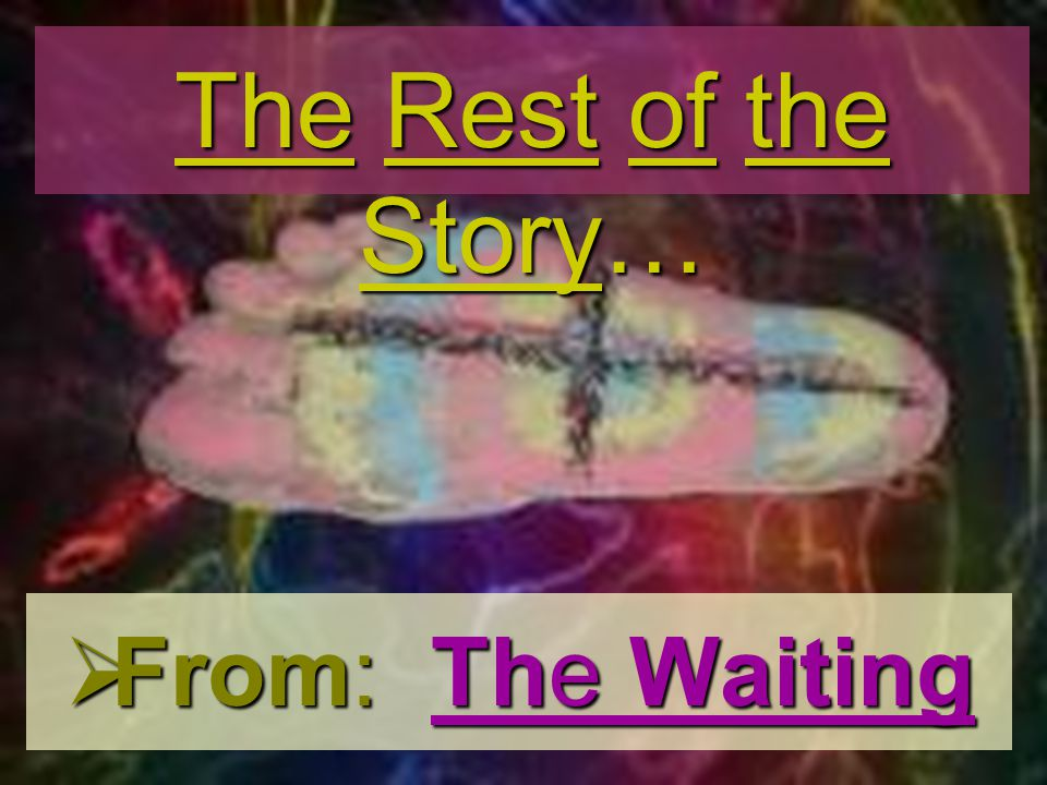 The Rest of the Story… From: The Waiting