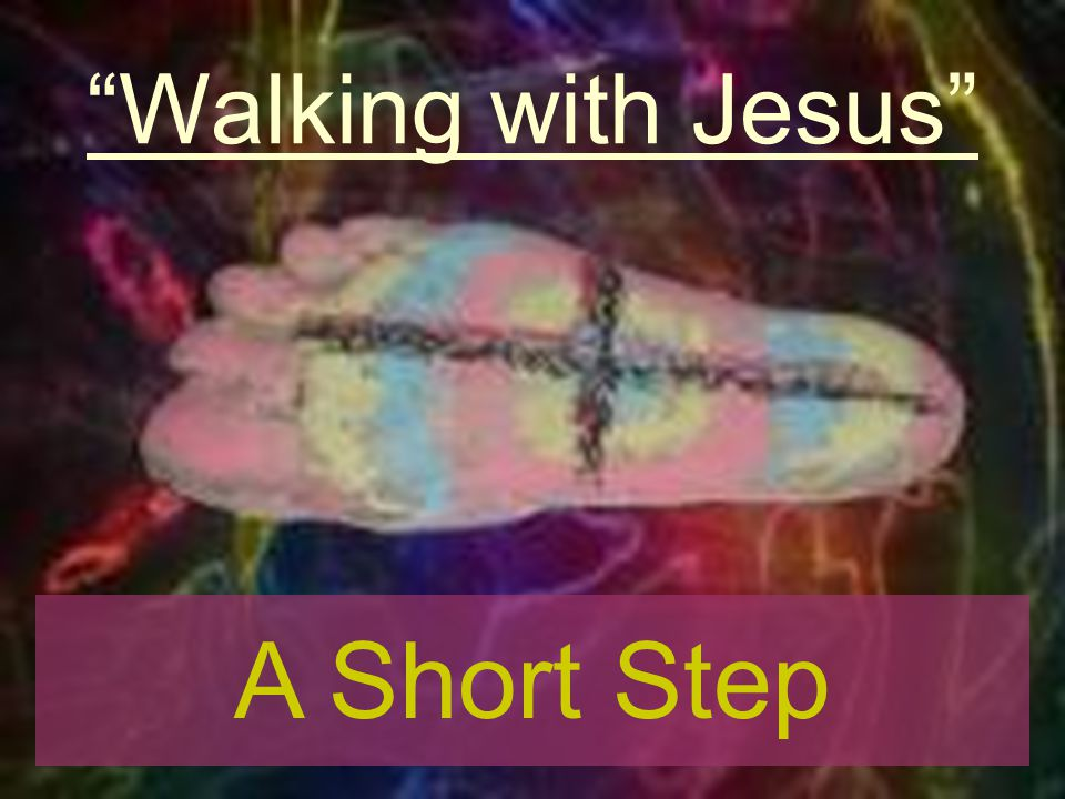 Walking with Jesus A Short Step