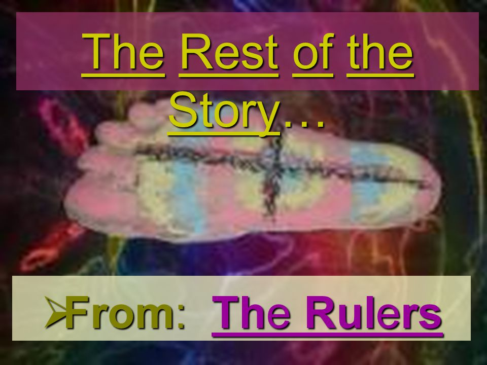 The Rest of the Story… From: The Rulers