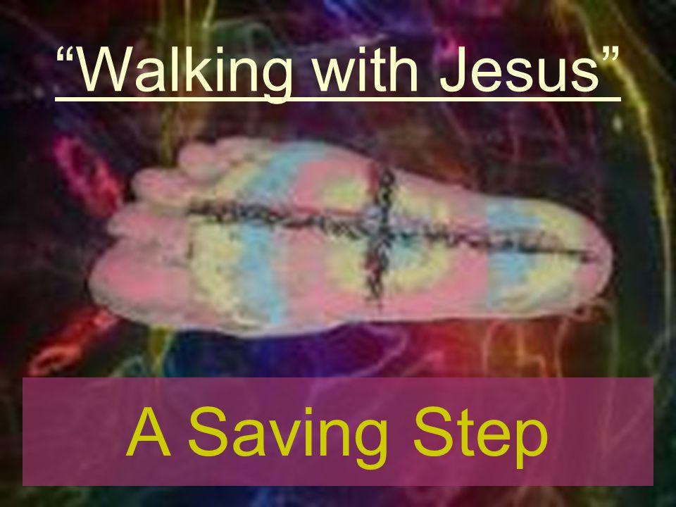 Walking with Jesus A Saving Step