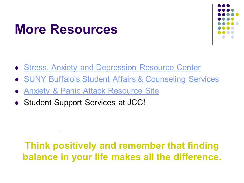 More Resources Stress, Anxiety and Depression Resource Center. SUNY Buffalo's Student Affairs & Counseling Services.