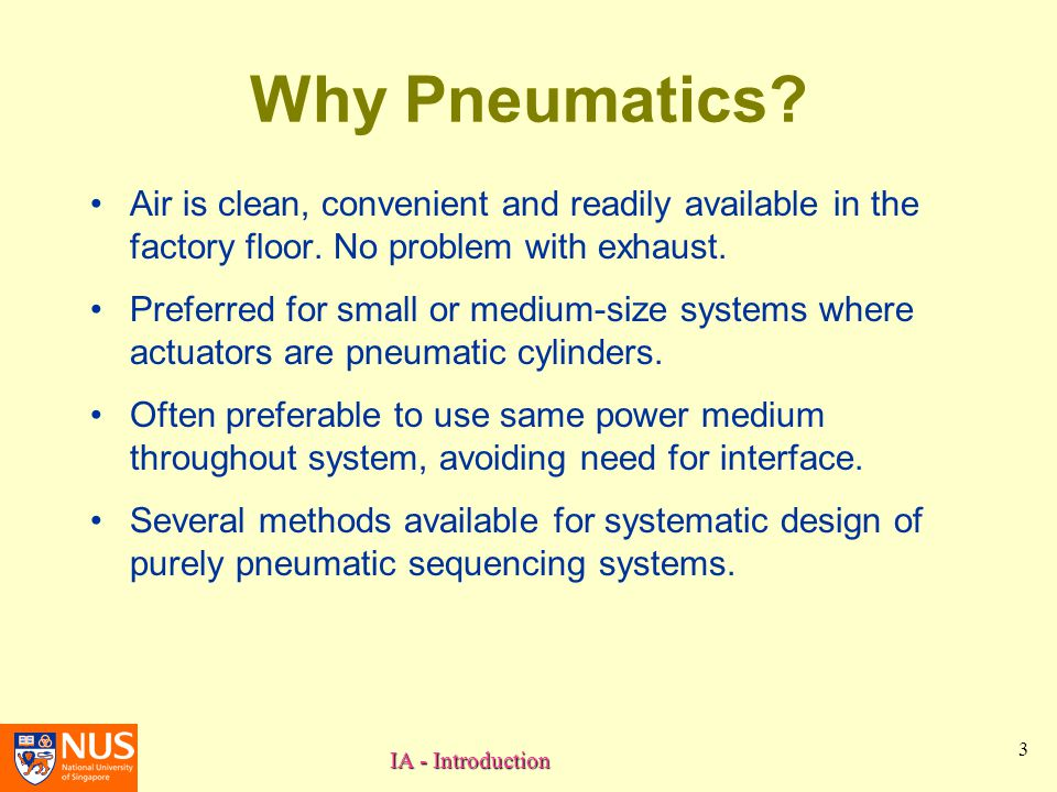 Why Pneumatics Air is clean, convenient and readily available in the factory floor. No problem with exhaust.