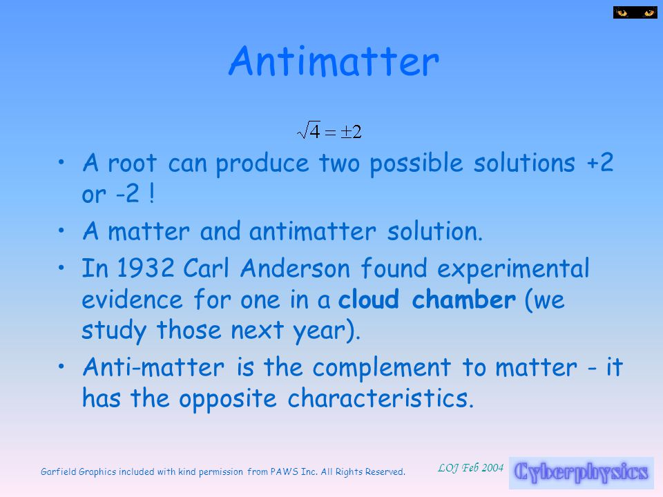 Antimatter A root can produce two possible solutions +2 or -2 !