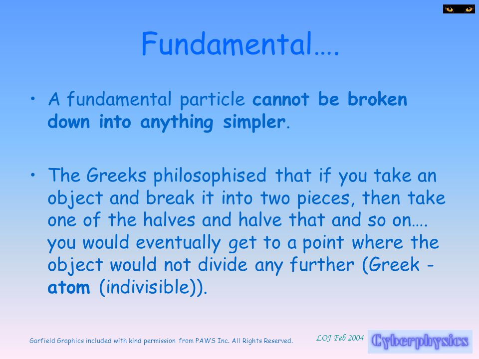 Fundamental…. A fundamental particle cannot be broken down into anything simpler.