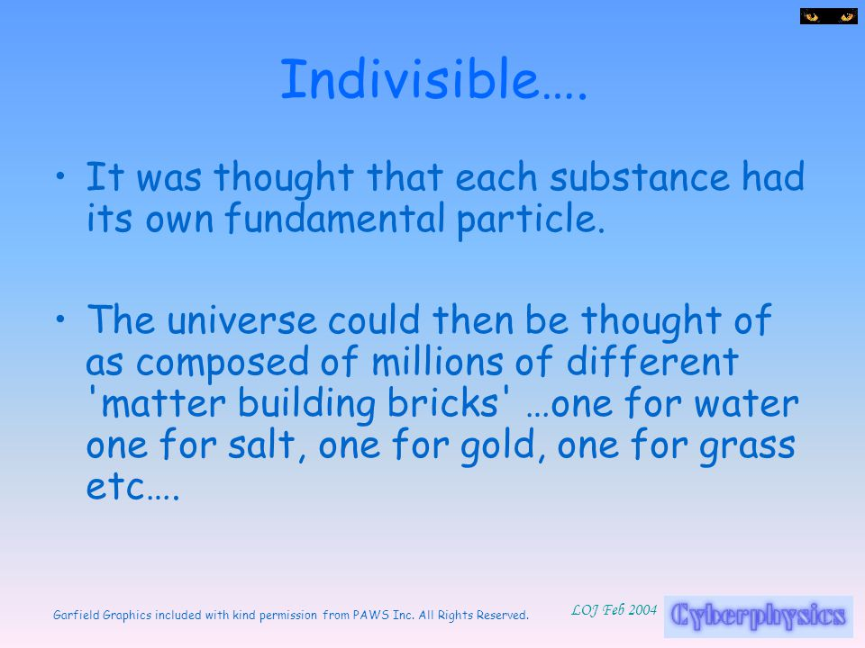 Indivisible…. It was thought that each substance had its own fundamental particle.
