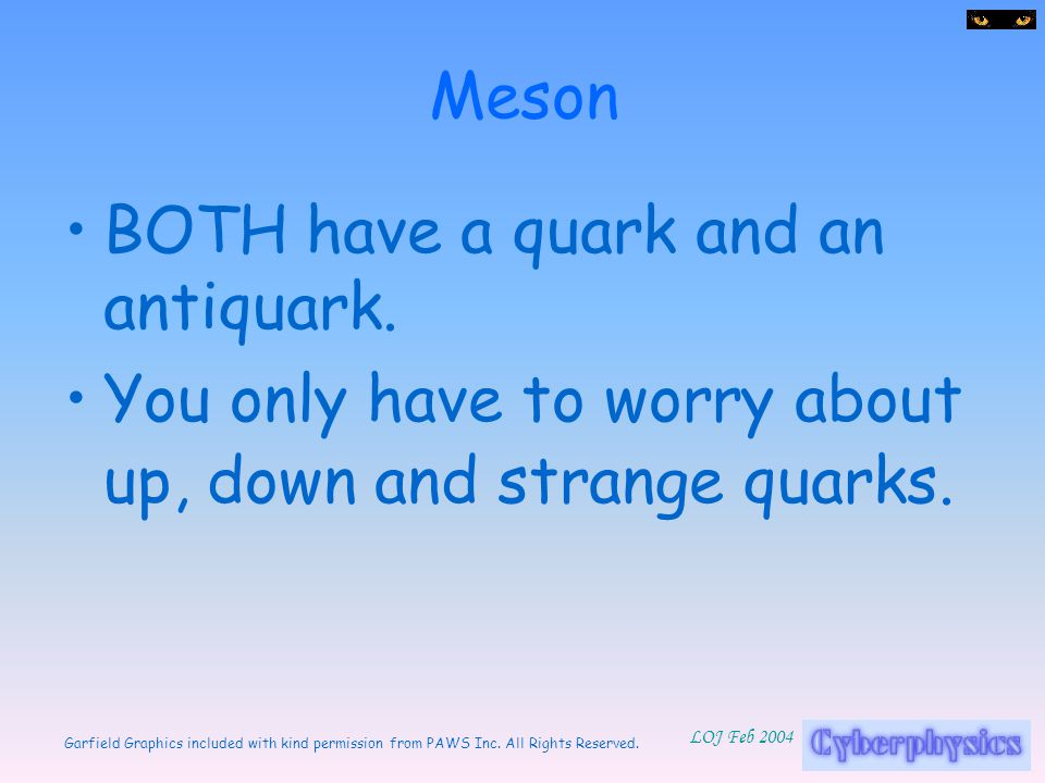 Meson BOTH have a quark and an antiquark.
