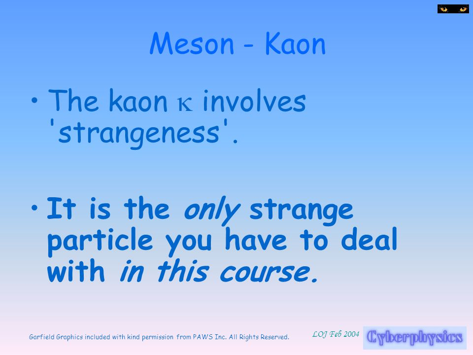 Meson - Kaon The kaon k involves strangeness .