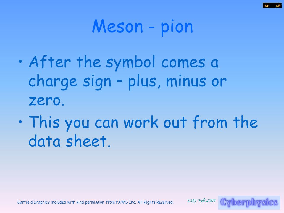 Meson - pion After the symbol comes a charge sign – plus, minus or zero.