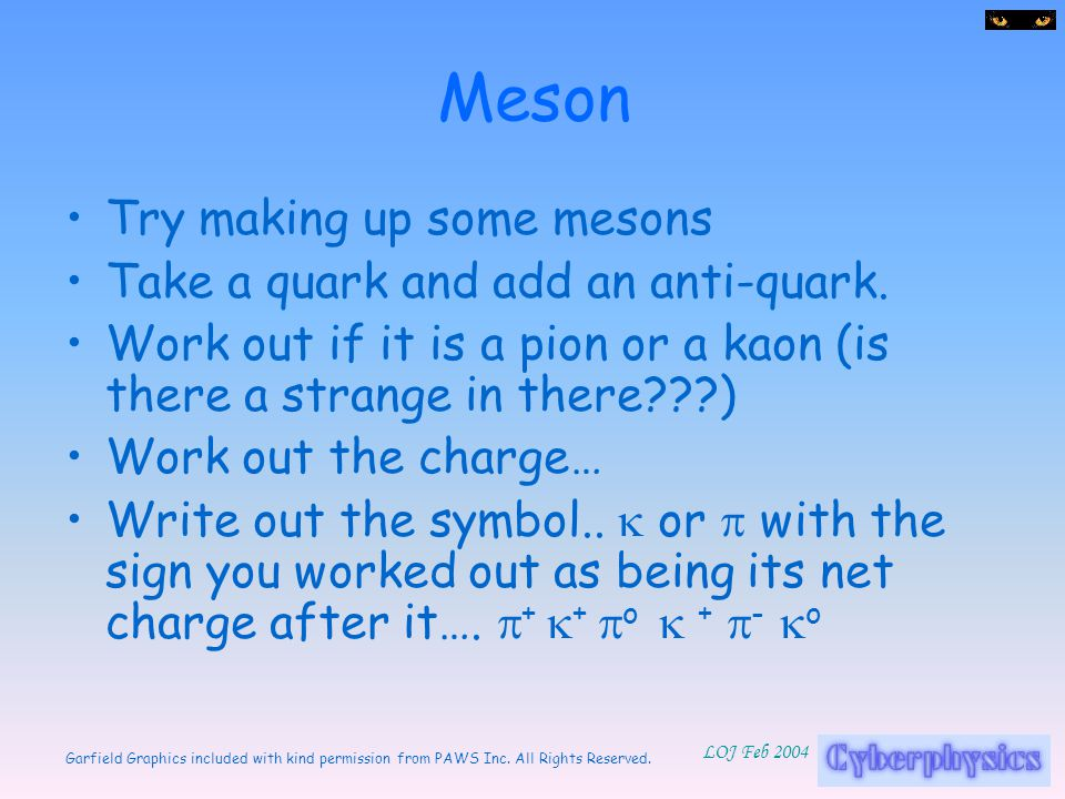 Meson Try making up some mesons Take a quark and add an anti-quark.