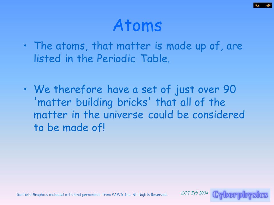 Atoms The atoms, that matter is made up of, are listed in the Periodic Table.