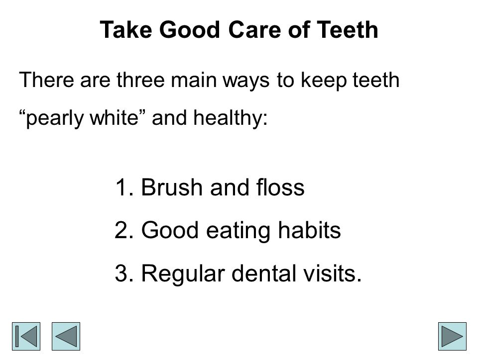 Take Good Care of Teeth 1. Brush and floss 2. Good eating habits