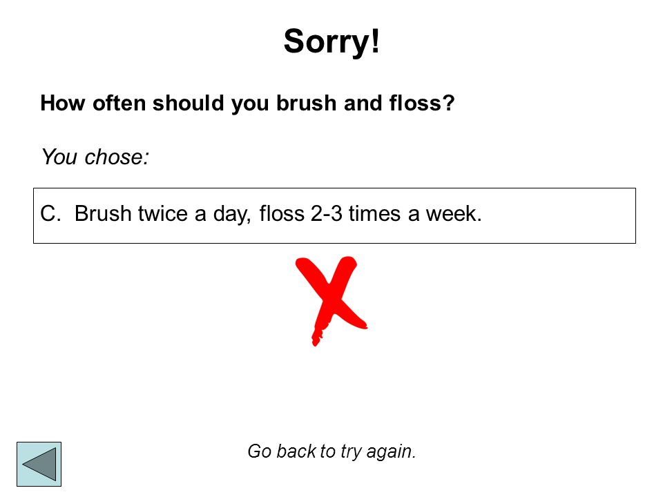 Sorry! How often should you brush and floss You chose: