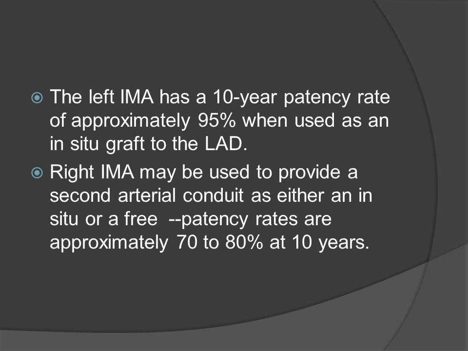 The left IMA has a 10-year patency rate of approximately 95% when used as an in situ graft to the LAD.
