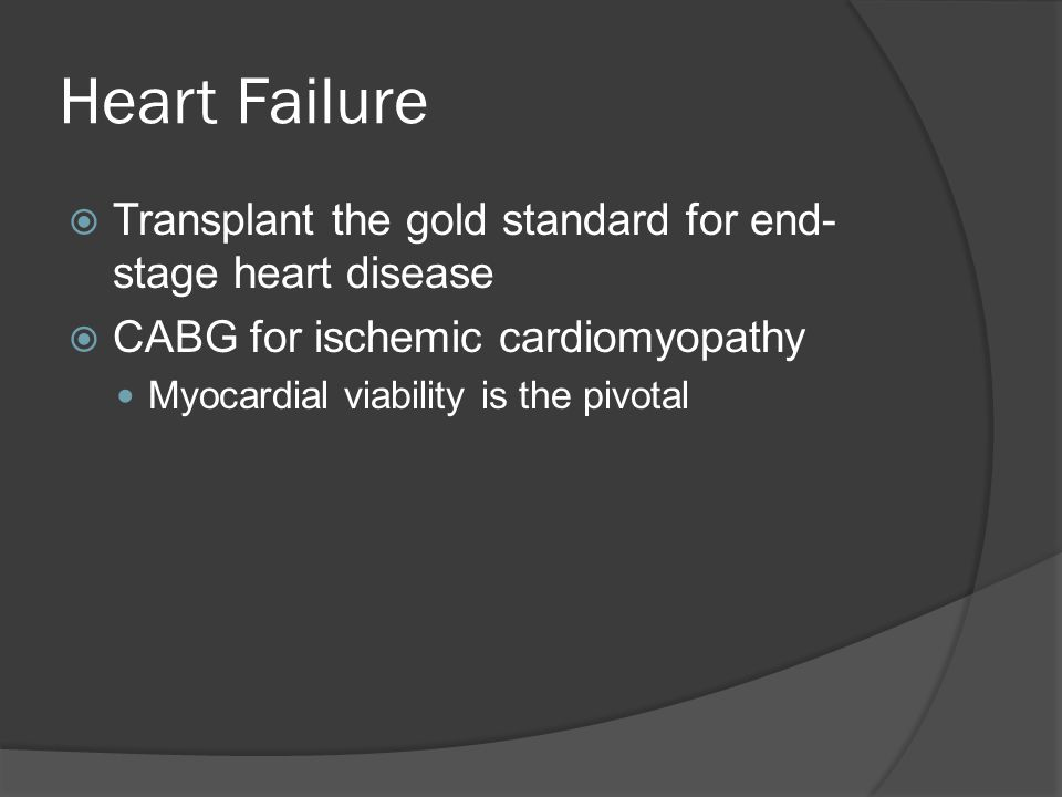 Heart Failure Transplant the gold standard for end-stage heart disease
