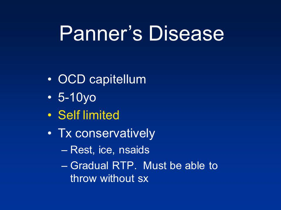 Panner's Disease OCD capitellum 5-10yo Self limited Tx conservatively