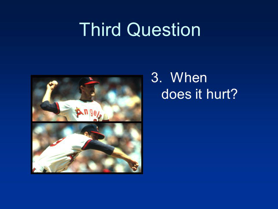 Third Question 3. When does it hurt