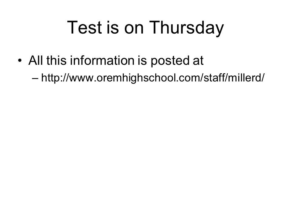 Test is on Thursday All this information is posted at