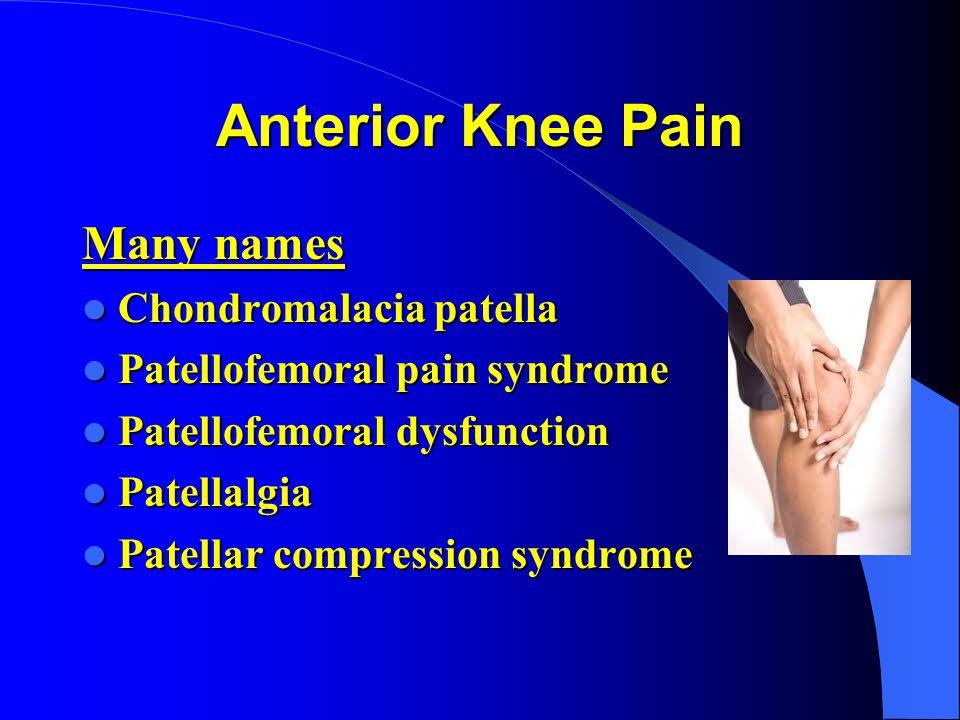 Anterior Knee Pain Many names Chondromalacia patella