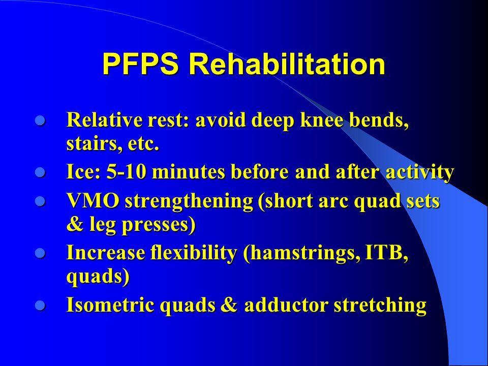 PFPS Rehabilitation Relative rest: avoid deep knee bends, stairs, etc.