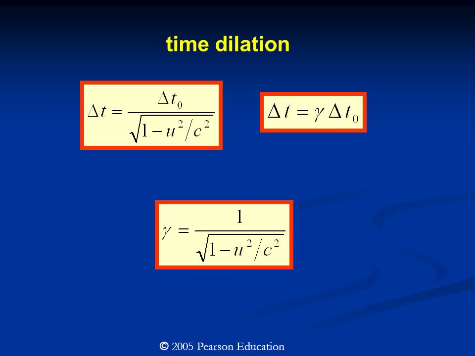 time dilation © 2005 Pearson Education