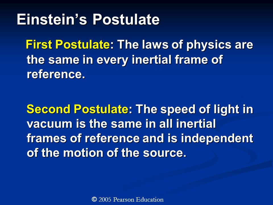 Einstein's Postulate First Postulate: The laws of physics are the same in every inertial frame of reference.