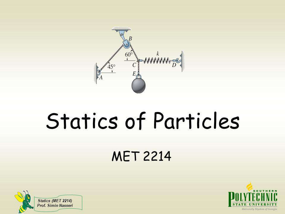 Statics of Particles MET 2214 Ok. Lets get started.