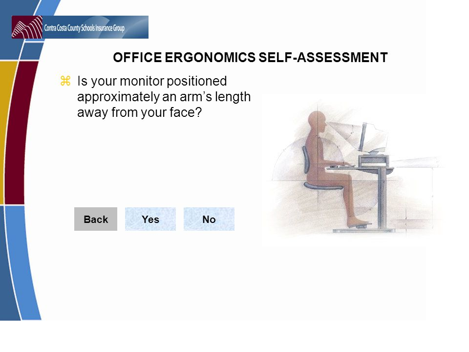 Is your monitor positioned approximately an arm's length away from your face