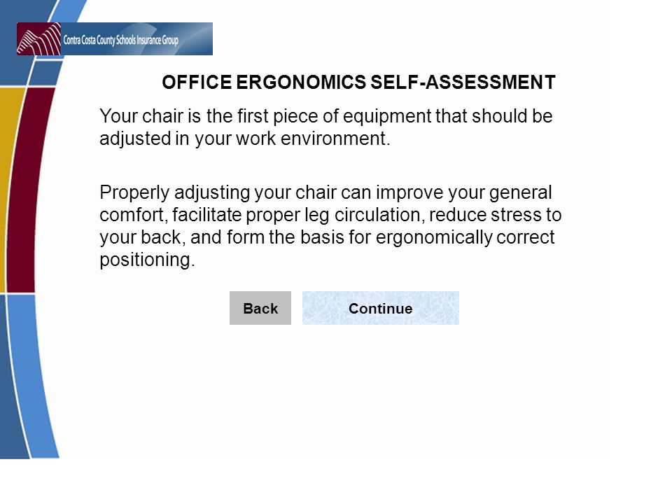 Your chair is the first piece of equipment that should be adjusted in your work environment.