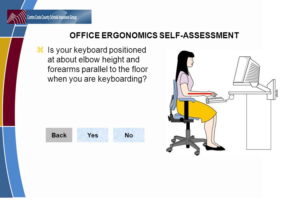Is your keyboard positioned at about elbow height and forearms parallel to the floor when you are keyboarding