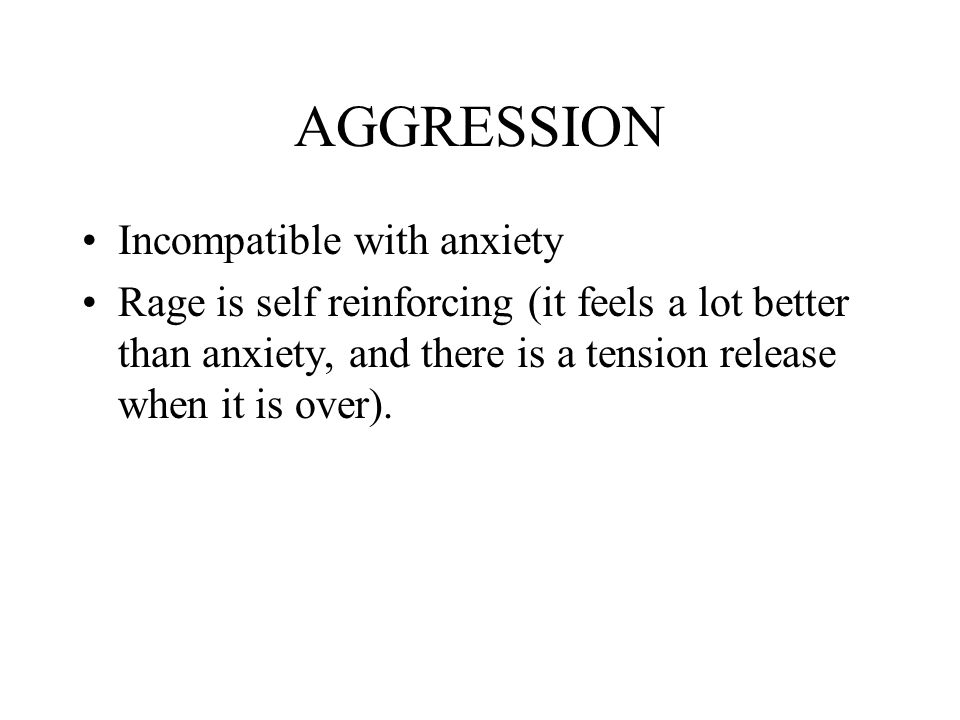 AGGRESSION Incompatible with anxiety
