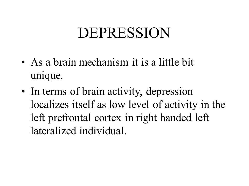 DEPRESSION As a brain mechanism it is a little bit unique.