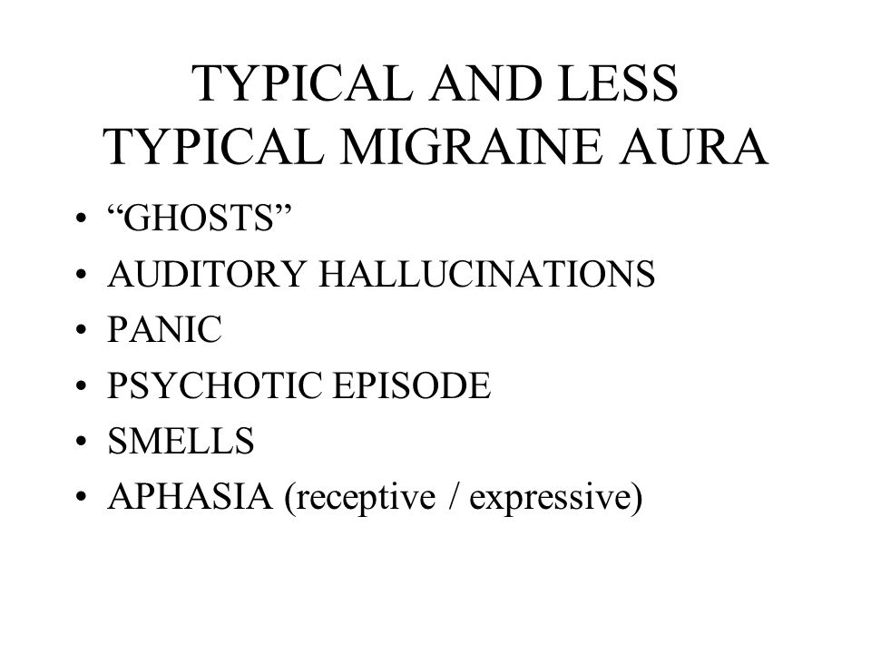TYPICAL AND LESS TYPICAL MIGRAINE AURA