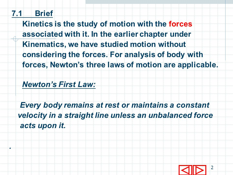 7.1 Brief Kinetics is the study of motion with the forces. associated with it. In the earlier chapter under.